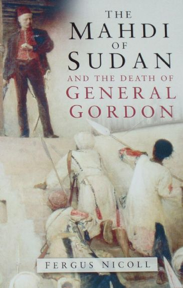 The Mahdi of Sudan and the Death of General Gordon, by Fergus Nicoll